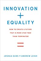 Innovation + Equality: How to Create a Future That Is More Star Trek Than Terminator (The MIT Press)