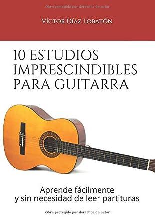 10 estudios imprescindibles para guitarra: Aprende fácilmente y sin necesidad de leer partituras (Spanish