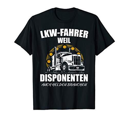 LKW Fahrer Weil Disponenten Auch Helden Brauchen T-Shirt T-Shirt