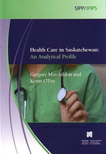 Health Care in Saskatchewan: An Analytical Profile (Saskatchewan Institute of Public Policy Series)