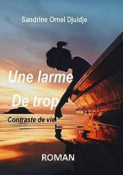 une larme de trop: Contraste d'une vie (French Edition) by [Sandrine Ornel  Djuidje]