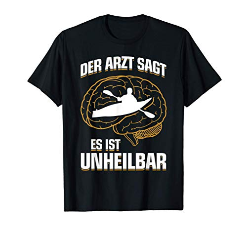 ...es ist unheilbar - Kayak Kajakfahren Kajakfahrer Kajak T-Shirt