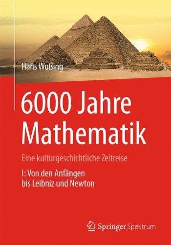 6000 Jahre Mathematik: Eine kulturgeschichtliche Zeitreise - 1. Von den Anfängen bis Leibniz und...