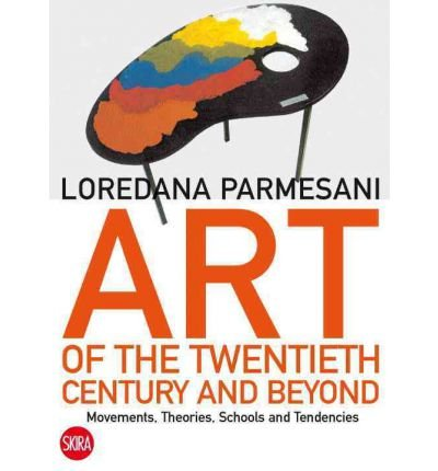 Art Of The Twentieth Century And Beyond Movements Theories Schools And Tendencies Paperback Common
