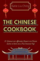 The Chinese Cookbook: 50 Delicious and Affordable Recipes to do Chinese Dishes at Home like a True Seasoned Chef