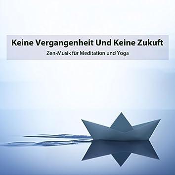 Keine Vergangenheit Und Keine Zukuft: Zen-Musik für Meditation und Yoga