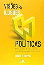 Visões e ilusões políticas: Uma análise e crítica cristã das ideologias contemporâneas.