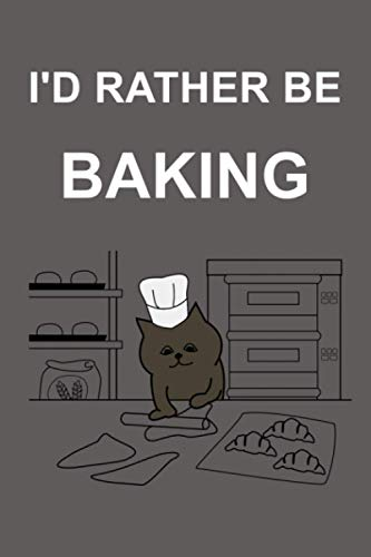 I'd Rather Be Baking: Funny Novelty Birthday, Secret Santa Gifts For Women, Men - Stocking Stuffers For Friends, Coworkers | Blank Lined Paper Notebook / Journal
