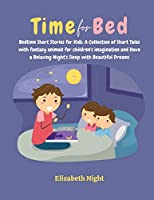 Time For Bed: Bedtime Short Stories for Kids: A Collection of Short Tales with fantasy animals for children's imagination and Have a Relaxing Night's Sleep with Beautiful Dreams.