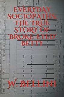 Everyday Sociopaths: The True Story of 'Broke-Eyed' Betty