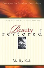 Beauty Restored: Finding Life and Hope after Date Rape by Me Ra Koh (2001-03-03)