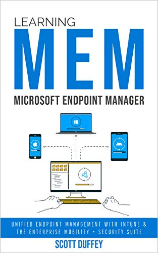 Learning Microsoft Endpoint Manager: Unified Endpoint Management with Intune and the Enterprise Mobility + Security Suite (English Edition)