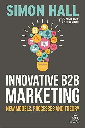 Innovative B2B Marketing: New Models, Processes and Theory