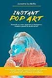 Instant Pop Art: Manuale su come imparare a...