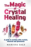 The Magic of Crystal Healing: A guide to working with crystals, minerals and gemstones