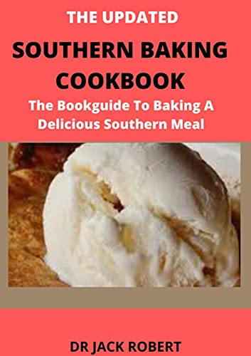 THE UPDATED SOUTHERN BAKING COOKBOOK: The Bookguide To Baking A Delicious Southern Meal (English Edition)