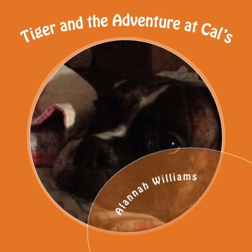 Tiger and the Adventure at Cal's (The adventures of Tiger the Boxer dog, Band 1)