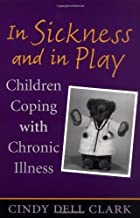 In Sickness and in Play: Children Coping with Chronic Illness (Rutgers Series in Childhood Studies)