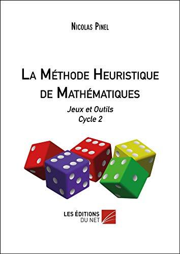 La méthode heuristique de mathématiques: Jeux et outils Cycle 2