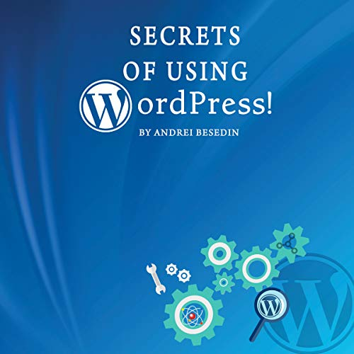 Secrets of Using Wordpress! audiobook cover art