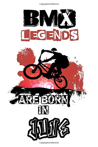 """BMX Legends Are Born In JUNE: Enjoy the ride with the BMX EXTREME SPORTS JOURNAL Gifts for Boys and girls, notebook Gifts for youth and kids who ... 9"""", 120 pages, Softcover, Flexible Paperback)"""