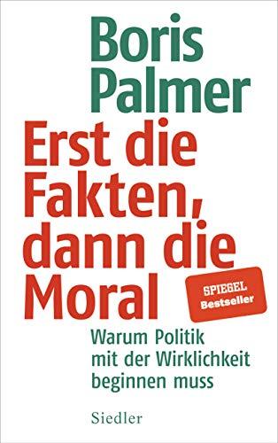 Erst die Fakten, dann die Moral!: Warum Politik mit der Wirklichkeit beginnen muss