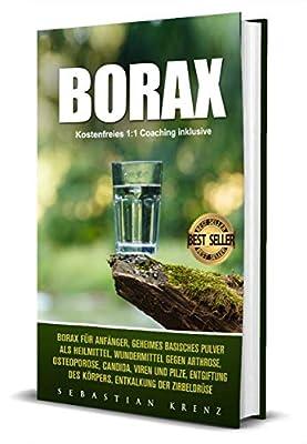Borax: Borax für Anfänger, geheimes basisches Pulver als Heilmittel, Wundermittel gegen Arthrose, Osteoporose, Candida, Viren und Pilze, Entgiftung des Körpers, Entkalkung der Zirbeldrüse