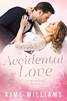 Accidental Love: A Fake Marriage Romance by [Ajme Williams]