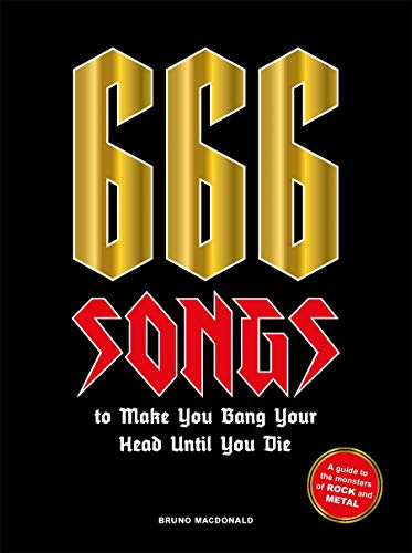 Compare Textbook Prices for 666 Songs to Make You Bang Your Head Until You Die: A Guide to the Monsters of Rock and Metal  ISBN 9781786276520 by MacDonald, Bruno