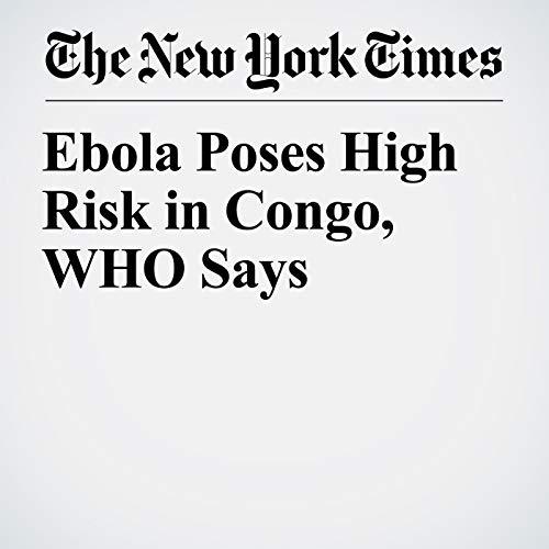 Ebola Poses High Risk in Congo, WHO Says copertina