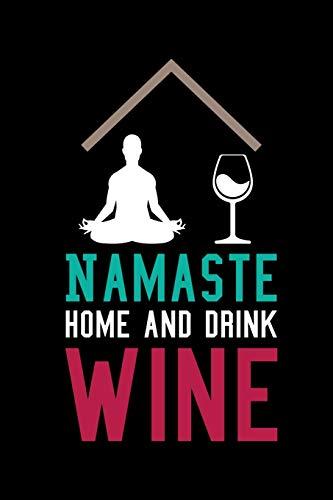 Namaste Home And Drink Wine: A5 Notizbuch für Wein trinkende Yoga Fans