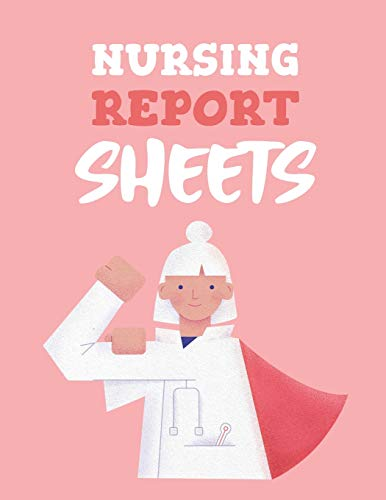 Nursing Report Sheets: Patient Care Nursing Report | Change of Shift | Hospital RN's | Long Term Care | Body Systems | Labs and Tests | Assessments | Nurse Appreciation Day