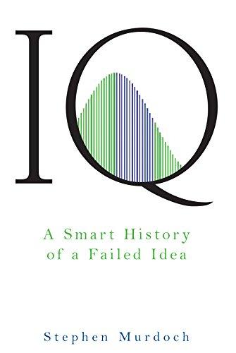 IQ: A Smart History of a Failed Idea