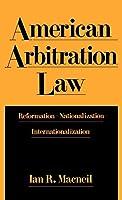 American Arbitration Law: Reformation-Nationalization-Internationalization