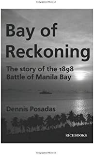 Bay of Reckoning: The story of the 1898 Battle of Manila Bay