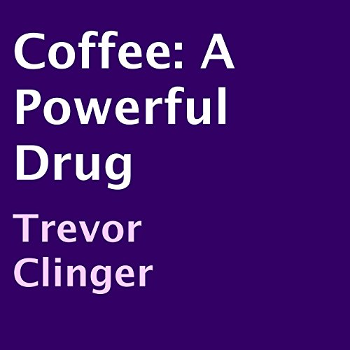 Coffee: A Powerful Drug audiobook cover art