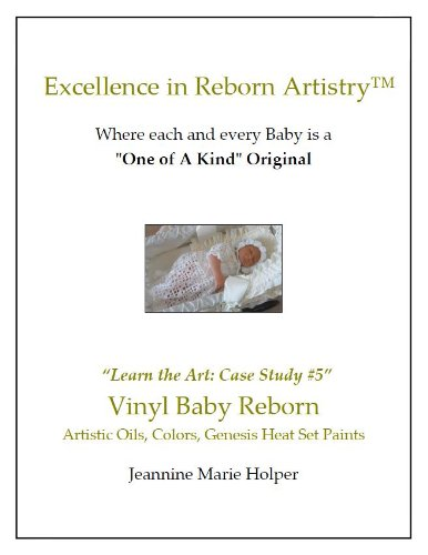How to create a beautiful Vinyl Baby Reborn with Artistic Oils and Paints (Excellence in Reborn Artistry) (English Edition)