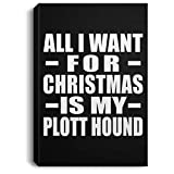 Designsify All I Want For Christmas Is My Plott Hound - Canvas Portrait Lona Retrato 20x30 cm Mural Decor - Regalo para Cumpleaños, Aniversario, Día de Navidad o Día de Acción de Gracias