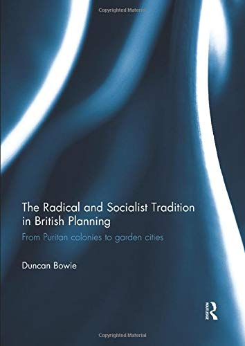 The Radical and Socialist Tradition in British Planning: From Puritan Colonies to Garden Cities
