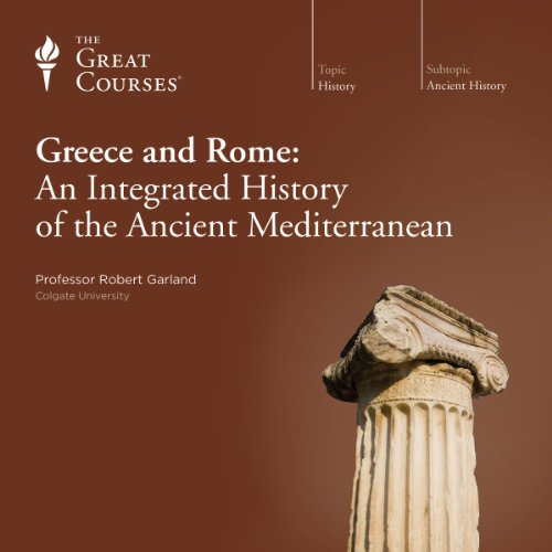 Greece and Rome: An Integrated History of the Ancient Mediterranean audiobook cover art