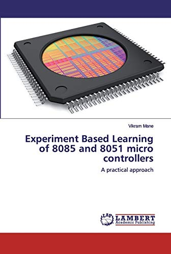 Experiment Based Learning of 8085 and 8051 micro controllers: A practical approach