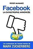 Facebook, la catastrophe annoncée - Les confessions de l'ancien mentor de Mark Zuckerberg