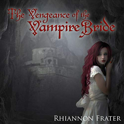 The Vengeance of the Vampire Bride Audiobook By Rhiannon Frater cover art