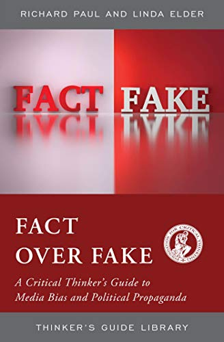 Fact over Fake: A Critical Thinker\'s Guide to Media Bias and Political Propaganda (Thinker\'s Guide Library) (English Edition)