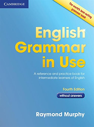 English Grammar in Use Book without Answers: A Reference and Practice Book for Intermediate Learners of English [Lingua inglese]