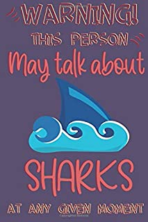 Warning! this person may talk about Sharks at any given moment: Shark gifts for shark lovers: cute & elegant blank Lined n...