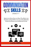 Effective Communication Skills: 2 Books in 1: Improve your Social Skills and Small Talk, Boost your Charisma and Learn How to talk to anyone. Overcome Anxiety And Shyness with this Beginner's Guide