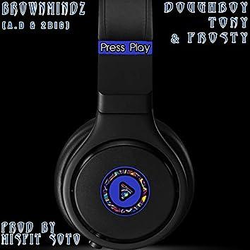 Press Play (feat. Doughboy Tony & Frosty)