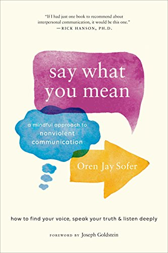 Compare Textbook Prices for Say What You Mean: A Mindful Approach to Nonviolent Communication  ISBN 9781611805833 by Sofer, Oren Jay,Goldstein, Joseph