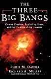 The Three Big Bangs: Comet Crashes, Exploding Stars, And The Creation Of The Universe (Helix Books) - Philip M. Dauber